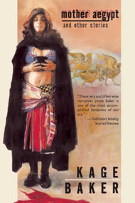Mother Aegypt and Other Stories by Kage Baker, 9781597800570