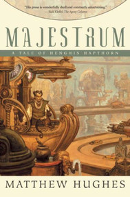 Majestrum (Tales of Henghis Hapthorn, Book One) by Matthew Hughes, 9781597800617