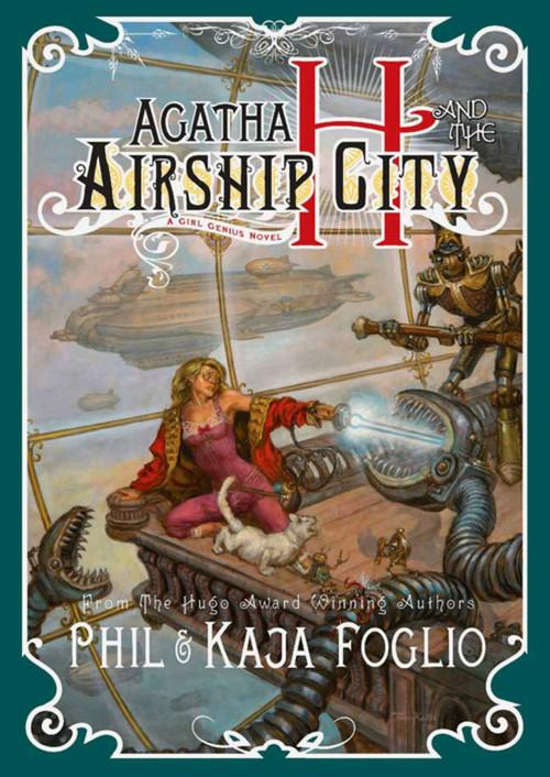 Agatha H. and the Airship City (Girl Genius, Book One) by Kaja Foglio, Phil Foglio, 9781597802116