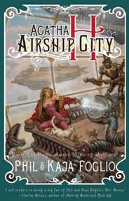 Agatha H. and the Airship City (Girl Genius, Book One) - 9781597802123 by Kaja Foglio, Phil Foglio, 9781597802123