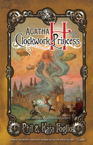 Agatha H. and the Clockwork Princess (Girl Genius, Book Two) by Phil Foglio, Kaja Foglio, 9781597802222