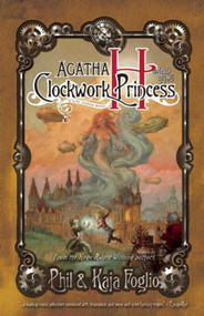 Agatha H. and the Clockwork Princess (Girl Genius, Book Two) - 9781597802239 by Kaja Foglio, Phil Foglio, 9781597802239