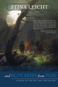 And Blue Skies From Pain (A Book of the Fey and the Fallen) by Stina Leicht, 9781597803472