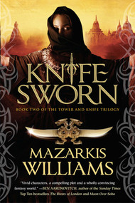 Knife Sworn (Book Two of the Tower and Knife Trilogy) by Mazarkis Williams, 9781597803861