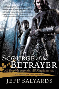 Scourge of the Betrayer (Bloodsounder's Arc Book One) - 9781597804516 by Jeff Salyards, 9781597804516