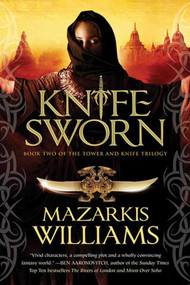 Knife Sworn (Book Two of the Tower and Knife Trilogy) - 9781597805476 by Mazarkis Williams, 9781597805476