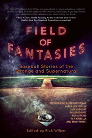 Field of Fantasies (Baseball Stories of the Strange and Supernatural) by Rick Wilber, 9781597805483