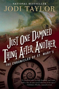 Just One Damned Thing After Another (The Chronicles of St. Mary's Book One) by Jodi Taylor, 9781597808682