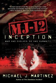 MJ-12: Inception (A MAJESTIC-12 Thriller) by Michael J Martinez, 9781597808774