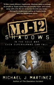 MJ-12: Shadows (A MAJESTIC-12 Thriller) by Michael J. Martinez, 9781597809269