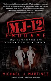MJ-12: Endgame (A MAJESTIC-12 Thriller) by Michael J. Martinez, 9781597809702