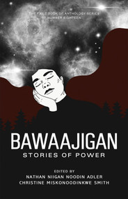 Bawaajigan: Stories of Power (The Exile Book of Anthology Series: Number Eighteen) by Nathan Niigan Noodin Adler, Christine  Miskonoodinkwe Smith, 9781550968415