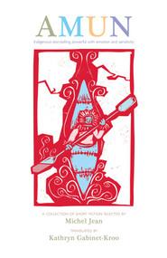 AMUN (A Gathering of Indigenoous Stories) by Kathryn Gabinet-Kroo, Michel Jean, 9781550968774