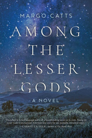 Among the Lesser Gods (A Novel) by Margo Catts, 9781628727395