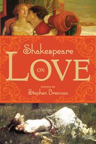 Shakespeare on Love by Stephen Brennan, 9781629144122