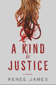 A Kind of Justice (A Novel) - 9781608092659 by Renee James, 9781608092659