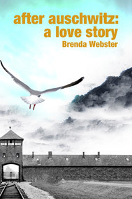 After Auschwitz: A Love Story by Brenda Webster, 9781609403591