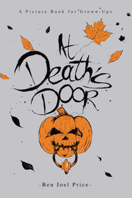 At Death's Door (A Picture Book for Grown-Ups) by Ben Joel Price, 9781634502160