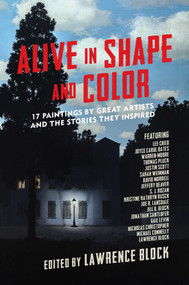 Alive in Shape and Color (17 Paintings by Great Artists and the Stories They Inspired) by Lawrence Block, 9781643130354