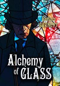 Alchemy of Glass by Barbara Barnett, 9781645060130