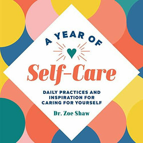 A Year of Self-Care (Daily Practices and Inspiration for Caring for Yourself) by Zoe Shaw, 9781648765094