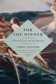 For the Winner (A Novel of Jason and the Argonauts) by Emily Hauser, 9781681775456