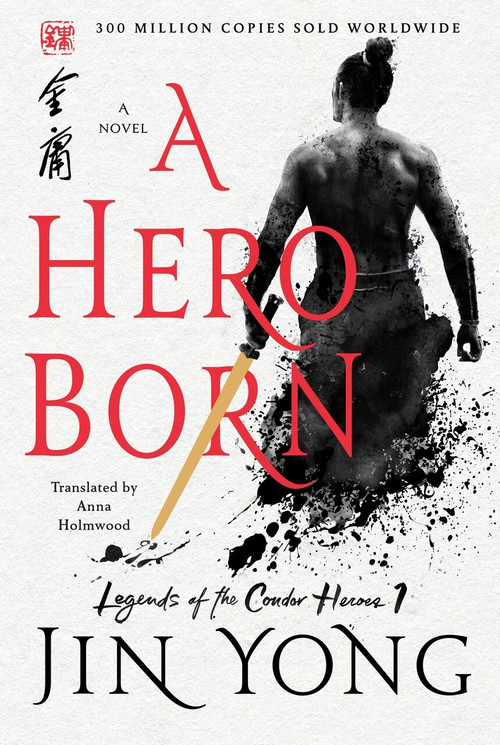 A Hero Born (The Definitive Edition) by Jin Yong, Anna Holmwood, 9781250220608