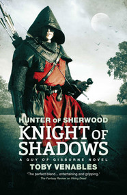 Hunter of Sherwood: Knight of Shadows by Toby Venables, 9781781081624