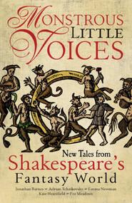 Monstrous Little Voices (New Tales Shakespeare's Fantasy World) by Adrian Tchaikovsky, Emma Newman, Jonathan Barnes, Foz Meadows, Kate Heartfield, 9781781083949