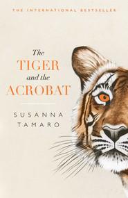 The Tiger and the Acrobat by Susanna Tamaro, Nicoleugenia Prezzavento, Vicki Satlow, 9781786072825