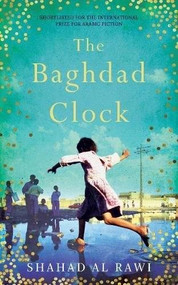 The Baghdad Clock (Winner of the Edinburgh First Book Award) by Shahad Al Rawi, Luke Leafgren, 9781786073242