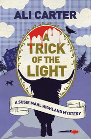 A Trick of the Light (A Highland Mystery featuring Susie Mahl) by Ali Carter, 9781786077684