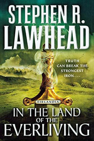 In the Land of the Everliving (Eirlandia, Book Two) by Stephen R. Lawhead, 9781250813640