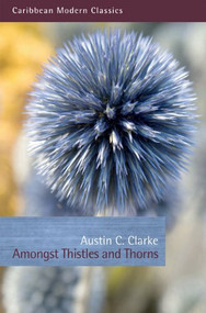 Amongst Thistles and Thorns by Austin C. Clarke, 9781845231477