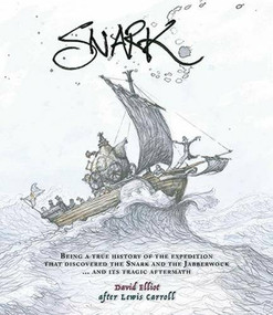 Snark (Being a True History of the Expedition That Discovered the Snark and the Jabberwock … and Its Tragic Aftermath) by David Elliot, 9781877578946