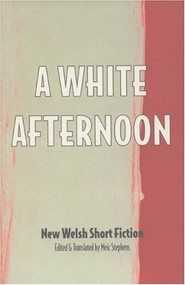 A White Afternoon (Parthian Anthology of Welsh Short Stories) by Meic Stephens, 9781902638003