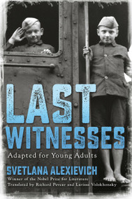 Last Witnesses (Adapted for Young Adults) by Svetlana Alexievich, 9780593308530