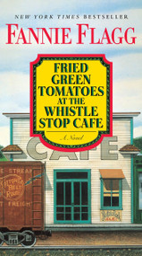 Fried Green Tomatoes at the Whistle Stop Cafe (A Novel) by Fannie Flagg, 9780425286555
