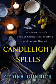 Candlelight Spells (The Modern Witch's Book of Spellcasting, Feasting, and Natural Healing) by Gerina Dunwich, 9780806541259