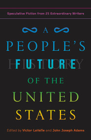 A People's Future of the United States (Speculative Fiction from 25 Extraordinary Writers) by Victor LaValle, John Joseph Adams, Charlie Jane Anders, Lesley Nneka Arimah, Charles Yu, 9780525508809