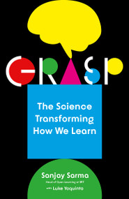 Grasp (The Science Transforming How We Learn) - 9781101974155 by Sanjay Sarma, Luke Yoquinto, 9781101974155