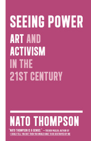 Seeing Power (Art and Activism in the Twenty-first Century) by Nato Thompson, 9781612190440
