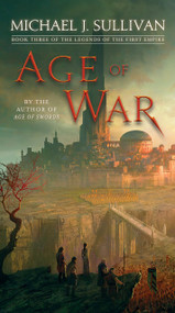 Age of War (Book Three of The Legends of the First Empire) by Michael J. Sullivan, 9781101965412