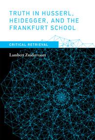 Truth in Husserl, Heidegger, and the Frankfurt School (Critical Retrieval) by Lambert Zuidervaart, 9780262036283