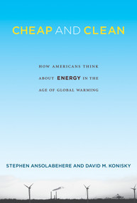Cheap and Clean (How Americans Think about Energy in the Age of Global Warming) by Stephen Ansolabehere, David M. Konisky, 9780262529686
