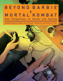 Beyond Barbie and Mortal Kombat (New Perspectives on Gender and Gaming) by Yasmin B. Kafai, Carrie Heeter, Jill Denner, Jennifer Y. Sun, 9780262516068