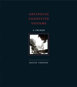 Artificial Cognitive Systems (A Primer) by David Vernon, 9780262028387