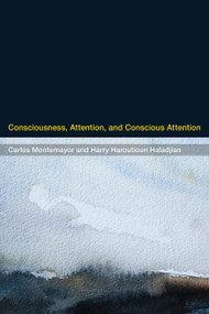 Consciousness, Attention, and Conscious Attention by Carlos Montemayor, Harry Haroutioun Haladjian, 9780262028974