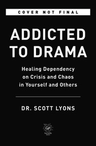 Addicted to Drama (Healing Dependency on Crisis and Chaos in Yourself and Others) by Scott Lyons, 9780306925832