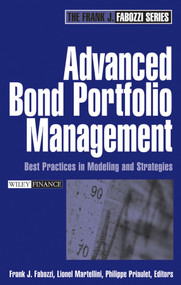 Advanced Bond Portfolio Management (Best Practices in Modeling and Strategies) by Frank J. Fabozzi, Lionel Martellini, Philippe Priaulet, 9780471678908